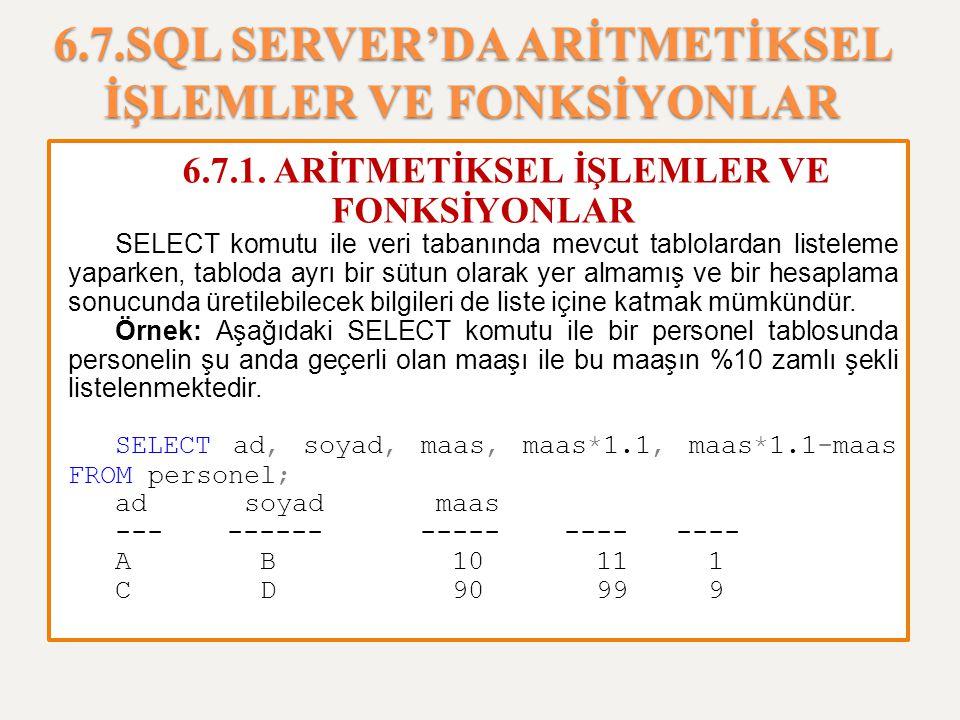 6.7.SQL SERVER'DA ARİTMETİKSEL İŞLEMLER VE FONKSİYONLAR 6.7.1. ARİTMETİKSEL İŞLEMLER VE FONKSİYONLAR SELECT komutu ile veri tabanında mevcut tablolard