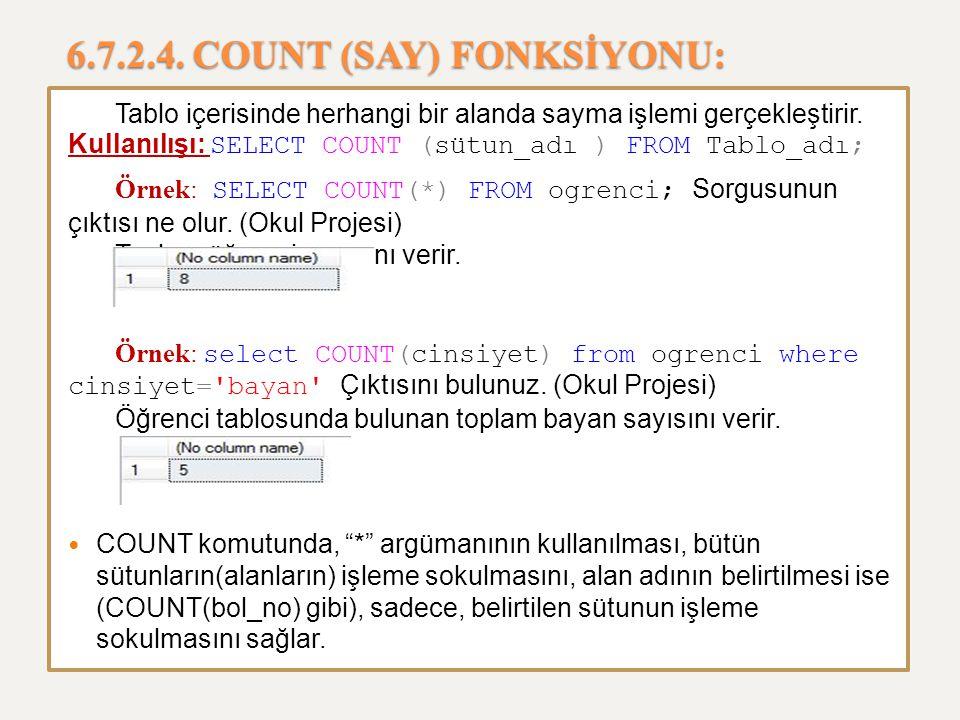 6.7.2.4. COUNT (SAY) FONKSİYONU: Tablo içerisinde herhangi bir alanda sayma işlemi gerçekleştirir. Kullanılışı: SELECT COUNT (sütun_adı ) FROM Tablo_a