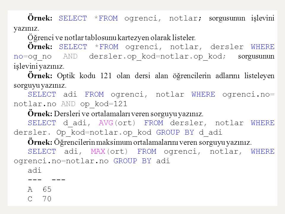 Örnek: SELECT *FROM ogrenci, notlar; sorgusunun işlevini yazınız. Öğrenci ve notlar tablosunu kartezyen olarak listeler. Örnek: SELECT *FROM ogrenci,