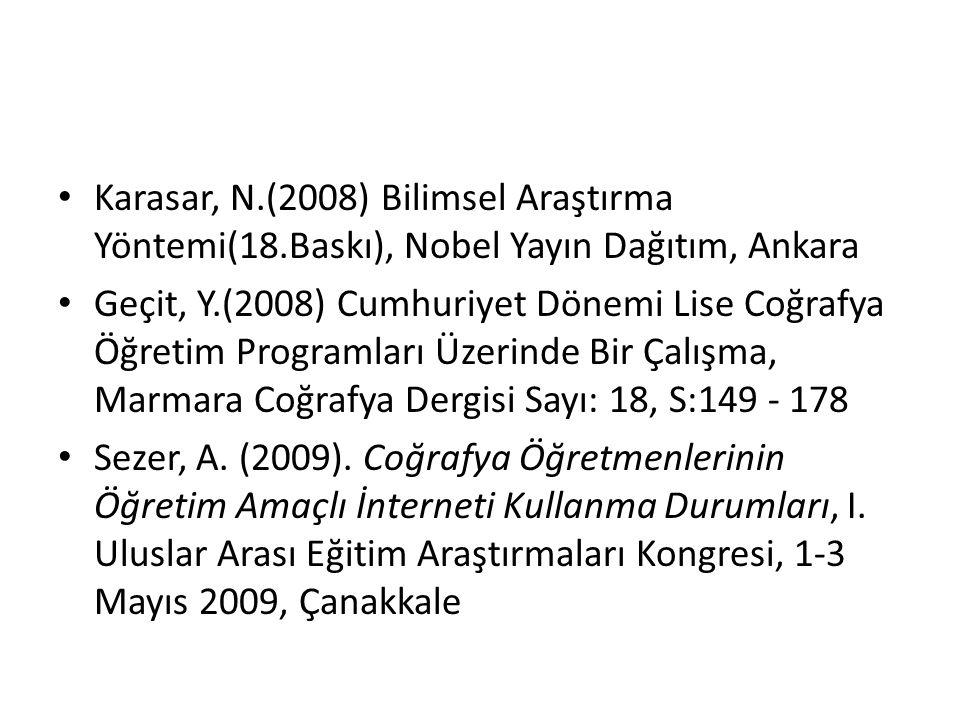 Karasar, N.(2008) Bilimsel Araştırma Yöntemi(18.Baskı), Nobel Yayın Dağıtım, Ankara Geçit, Y.(2008) Cumhuriyet Dönemi Lise Coğrafya Öğretim Programları Üzerinde Bir Çalışma, Marmara Coğrafya Dergisi Sayı: 18, S:149 - 178 Sezer, A.