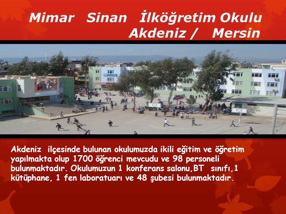 Mimar Sinan İlköğretim Okulu Akdeniz / Mersin Akdeniz ilçesinde bulunan okulumuzda ikili eğitim ve öğretim yapılmakta olup 1700 öğrenci mevcudu ve 98