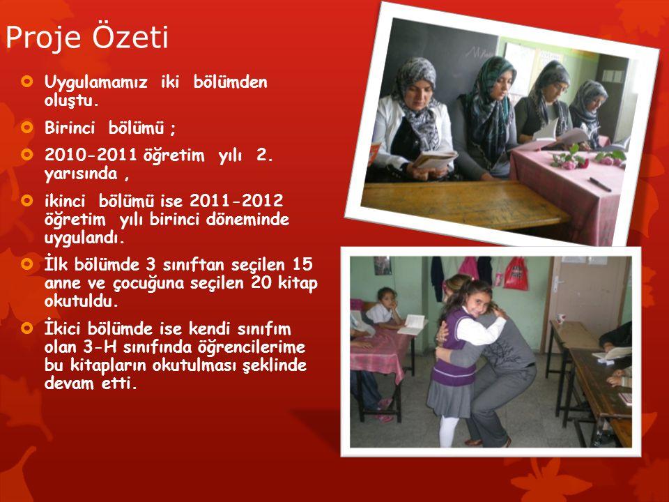 Proje Özeti  Uygulamamız iki bölümden oluştu.  Birinci bölümü ;  2010-2011 öğretim yılı 2. yarısında,  ikinci bölümü ise 2011-2012 öğretim yılı bi