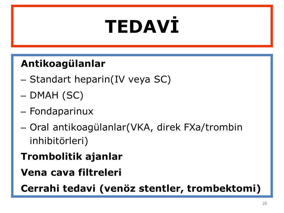 26 TEDAVİ Antikoagülanlar – Standart heparin(IV veya SC) – DMAH (SC) – Fondaparinux – Oral antikoagülanlar(VKA, direk FXa/trombin inhibitörleri) Tromb
