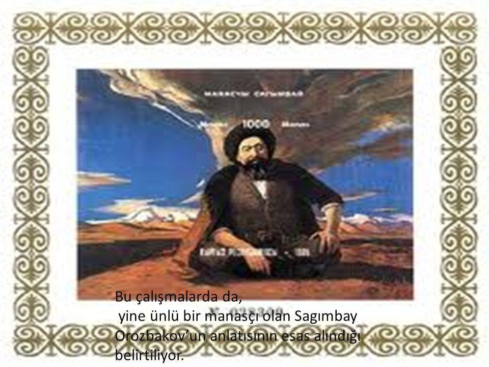 Bu çalışmalarda da, yine ünlü bir manasçı olan Sagımbay Orozbakov'un anlatısının esas alındığı belirtiliyor.