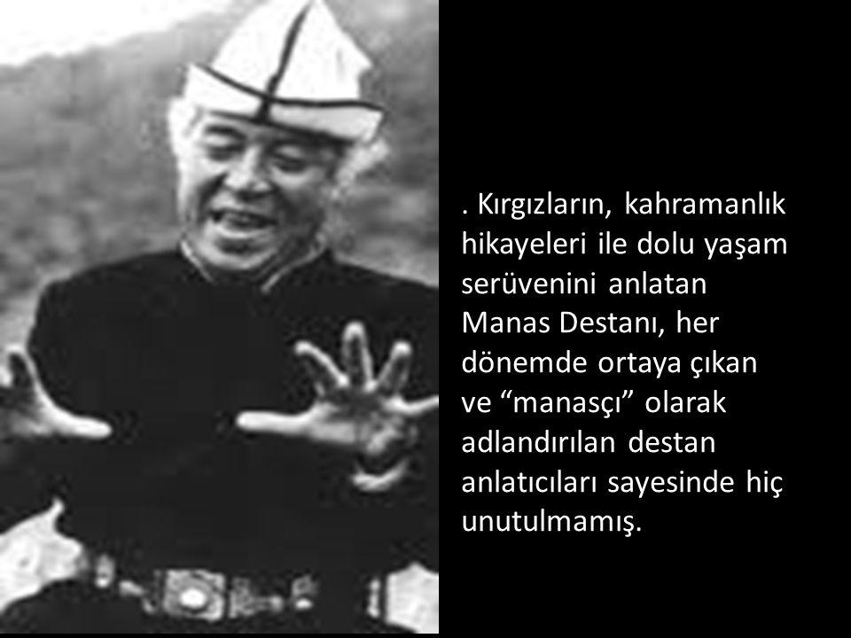 Kırgızlar için bu destan, hem kutsal tarihlerinin tanığı, hem de ulusal kültürlerinin önemli bir sembolü.