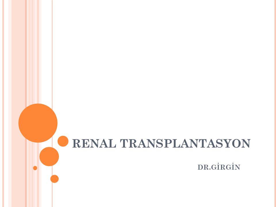 RENAL TRANSPLANTASYON DR.GİRGİN
