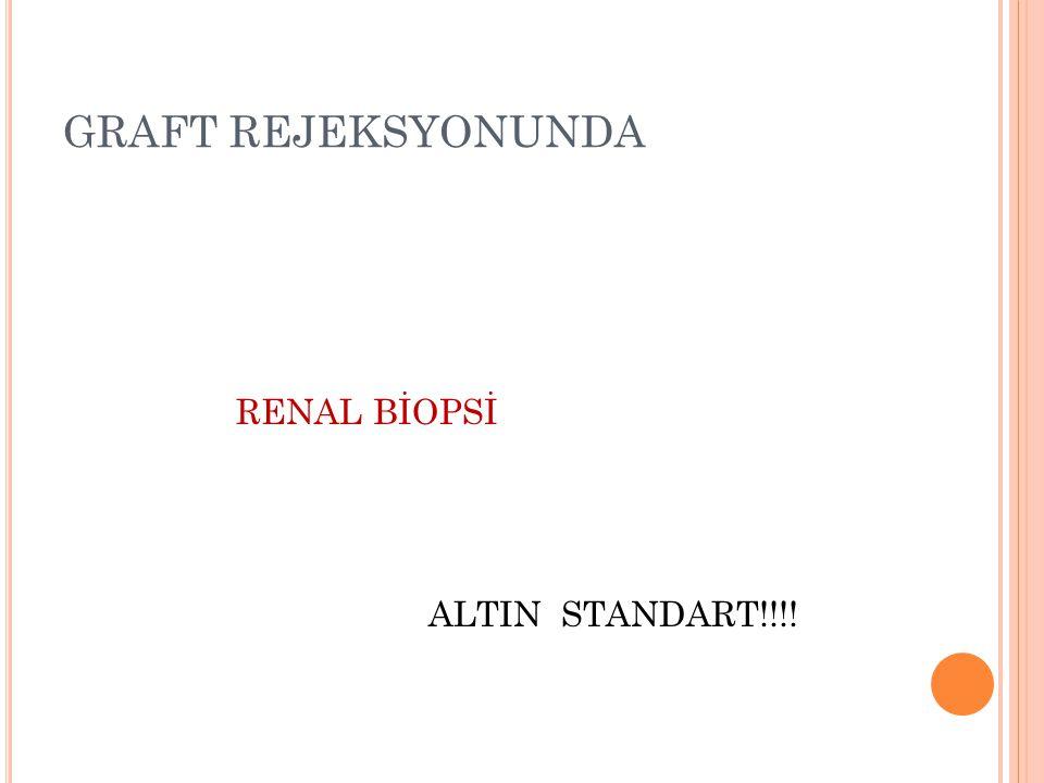 GRAFT REJEKSYONUNDA RENAL BİOPSİ ALTIN STANDART!!!!