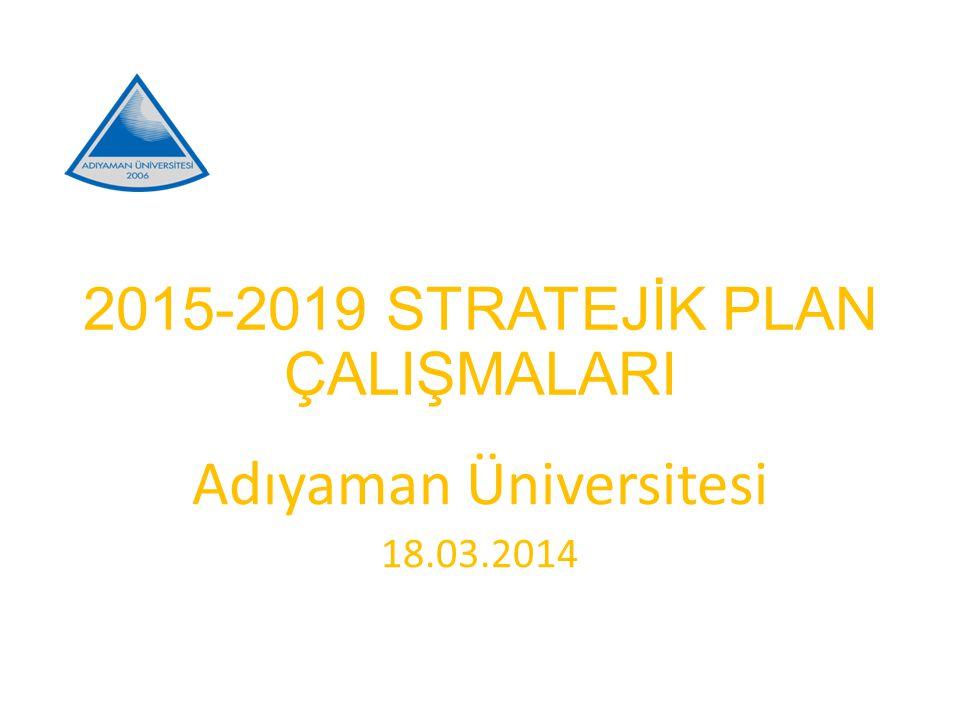 2015-2019 STRATEJİK PLAN ÇALIŞMALARI Adıyaman Üniversitesi 18.03.2014