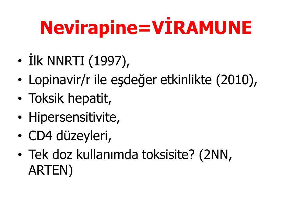 Nevirapine=VİRAMUNE İlk NNRTI (1997), Lopinavir/r ile eşdeğer etkinlikte (2010), Toksik hepatit, Hipersensitivite, CD4 düzeyleri, Tek doz kullanımda toksisite.