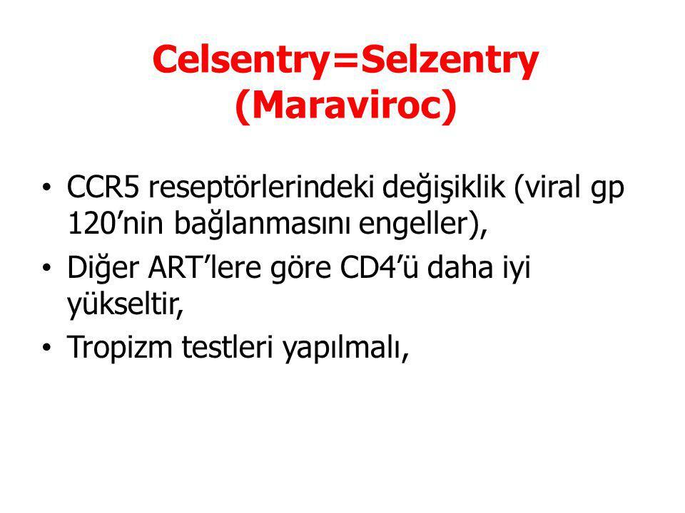 Celsentry=Selzentry (Maraviroc) CCR5 reseptörlerindeki değişiklik (viral gp 120'nin bağlanmasını engeller), Diğer ART'lere göre CD4'ü daha iyi yükseltir, Tropizm testleri yapılmalı,