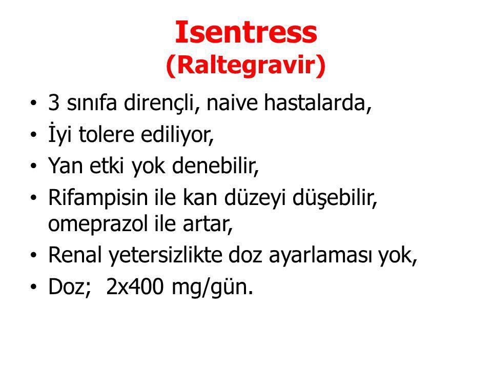Isentress (Raltegravir) 3 sınıfa dirençli, naive hastalarda, İyi tolere ediliyor, Yan etki yok denebilir, Rifampisin ile kan düzeyi düşebilir, omeprazol ile artar, Renal yetersizlikte doz ayarlaması yok, Doz; 2x400 mg/gün.