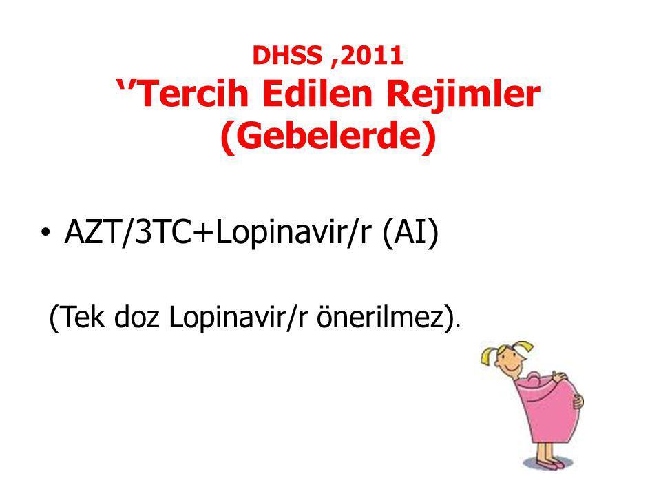 DHSS,2011 ''Tercih Edilen Rejimler (Gebelerde) AZT/3TC+Lopinavir/r (AI) (Tek doz Lopinavir/r önerilmez).