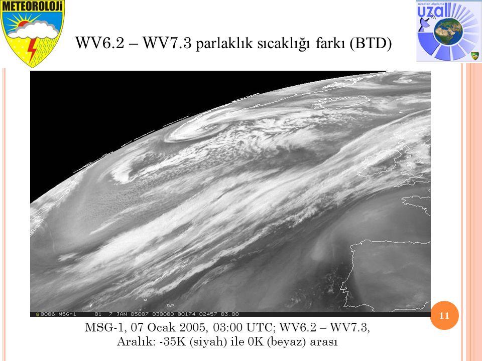 11 WV6.2 – WV7.3 parlaklık sıcaklığı farkı (BTD) MSG-1, 07 Ocak 2005, 03:00 UTC; WV6.2 – WV7.3, Aralık: -35K (siyah) ile 0K (beyaz) arası