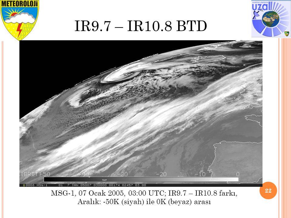 22 IR9.7 – IR10.8 BTD MSG-1, 07 Ocak 2005, 03:00 UTC; IR9.7 – IR10.8 farkı, Aralık: -50K (siyah) ile 0K (beyaz) arası