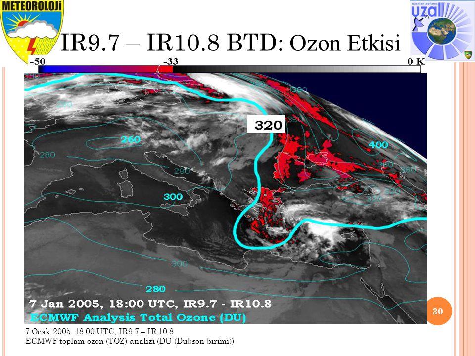 Tavsiye edilen aralık ve İyileştirme 30 IR9.7 – IR10.8 BTD : Ozon Etkisi 7 Ocak 2005, 18:00 UTC, IR9.7 – IR 10.8 ECMWF toplam ozon (TOZ) analizi (DU (