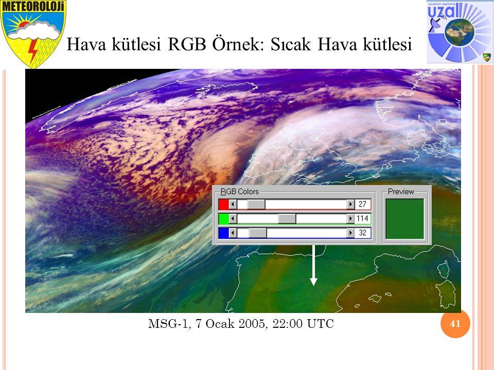 41 Hava kütlesi RGB Örnek: Sıcak Hava kütlesi MSG-1, 7 Ocak 2005, 22:00 UTC