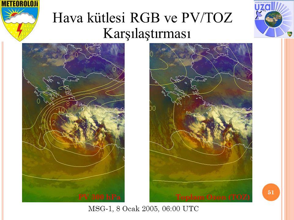 51 Hava kütlesi RGB ve PV/TOZ Karşılaştırması MSG-1, 8 Ocak 2005, 06:00 UTC PV 300 hPaToplam Ozon (TOZ)