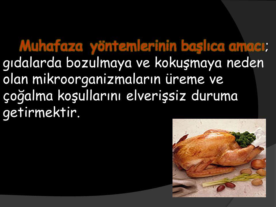 Tavuk eti,doymamış yağ asidi yüksekliği nedeniyle kısa sürede oksidasyona uğramaktadır.