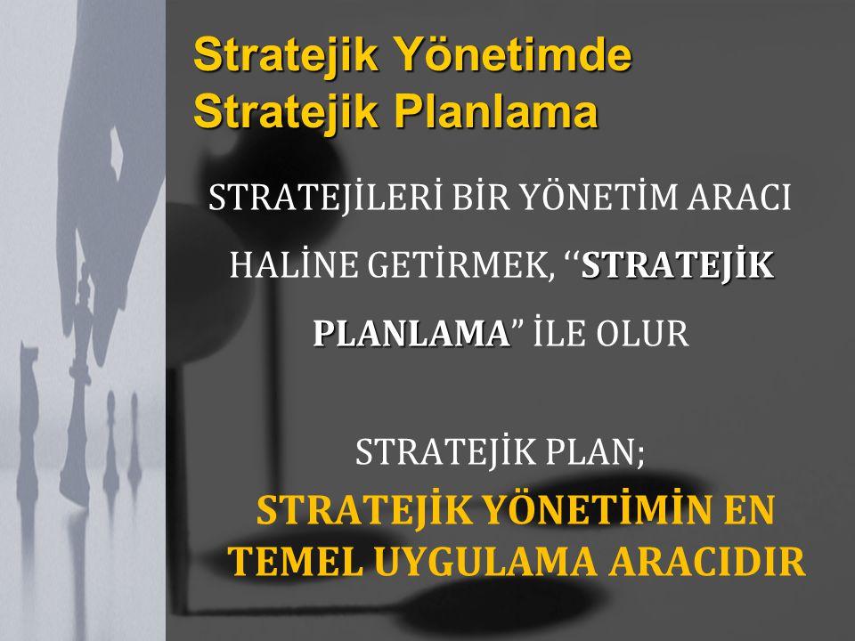 STRATEJİK PLANLAMA STRATEJİLERİ BİR YÖNETİM ARACI HALİNE GETİRMEK, ''STRATEJİK PLANLAMA İLE OLUR STRATEJİK PLAN; STRATEJİK YÖNETİMİN EN TEMEL UYGULAMA ARACIDIR Stratejik Yönetimde Stratejik Planlama