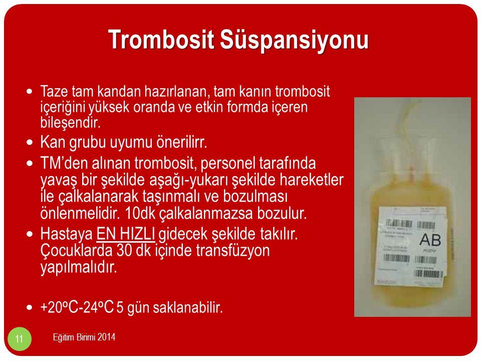 Trombosit Süspansiyonu Taze tam kandan hazırlanan, tam kanın trombosit içeriğini yüksek oranda ve etkin formda içeren bileşendir.