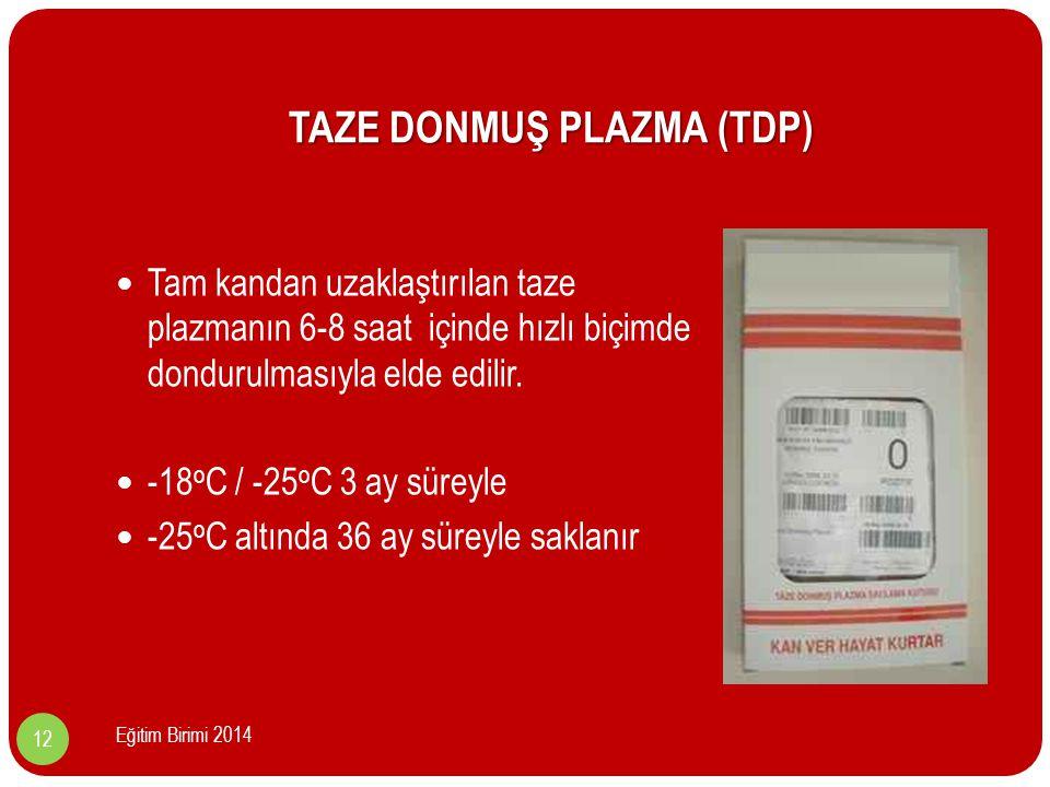 TAZE DONMUŞ PLAZMA (TDP) Tam kandan uzaklaştırılan taze plazmanın 6-8 saat içinde hızlı biçimde dondurulmasıyla elde edilir.