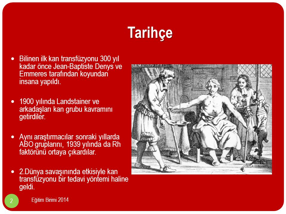 Tarihçe Bilinen ilk kan transfüzyonu 300 yıl kadar önce Jean-Baptiste Denys ve Emmeres tarafından koyundan insana yapıldı.