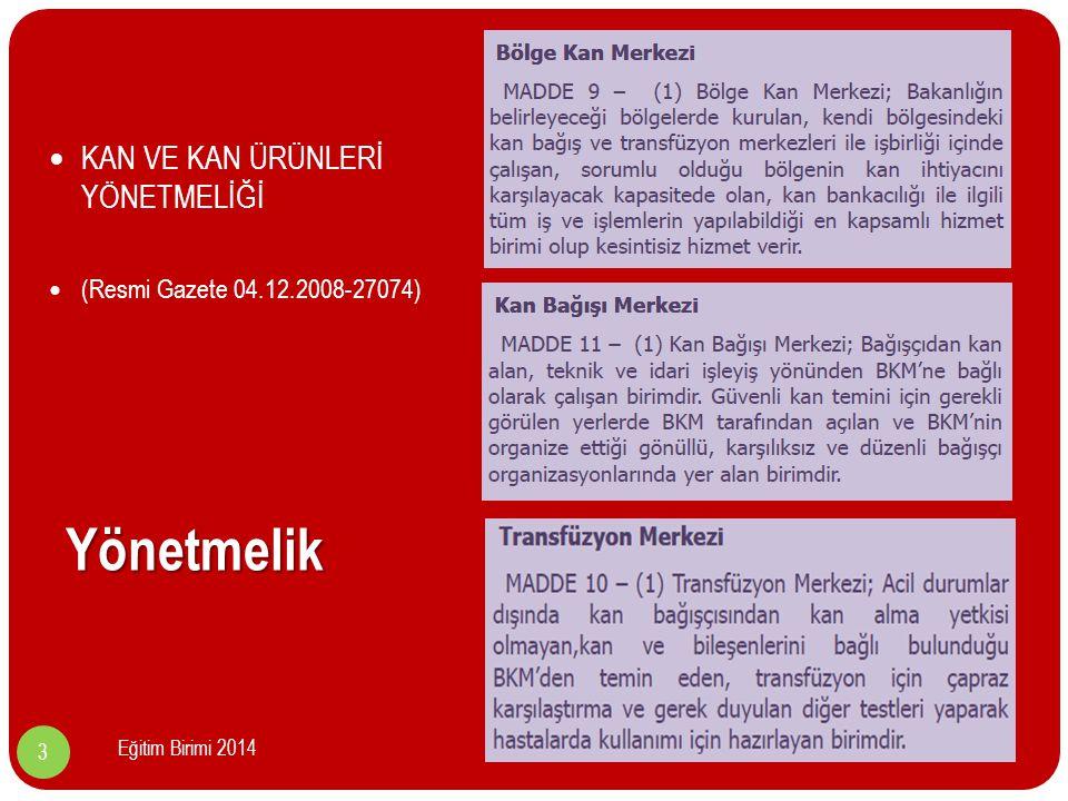 Yönetmelik KAN VE KAN ÜRÜNLERİ YÖNETMELİĞİ (Resmi Gazete 04.12.2008-27074) 3 Eğitim Birimi 2014