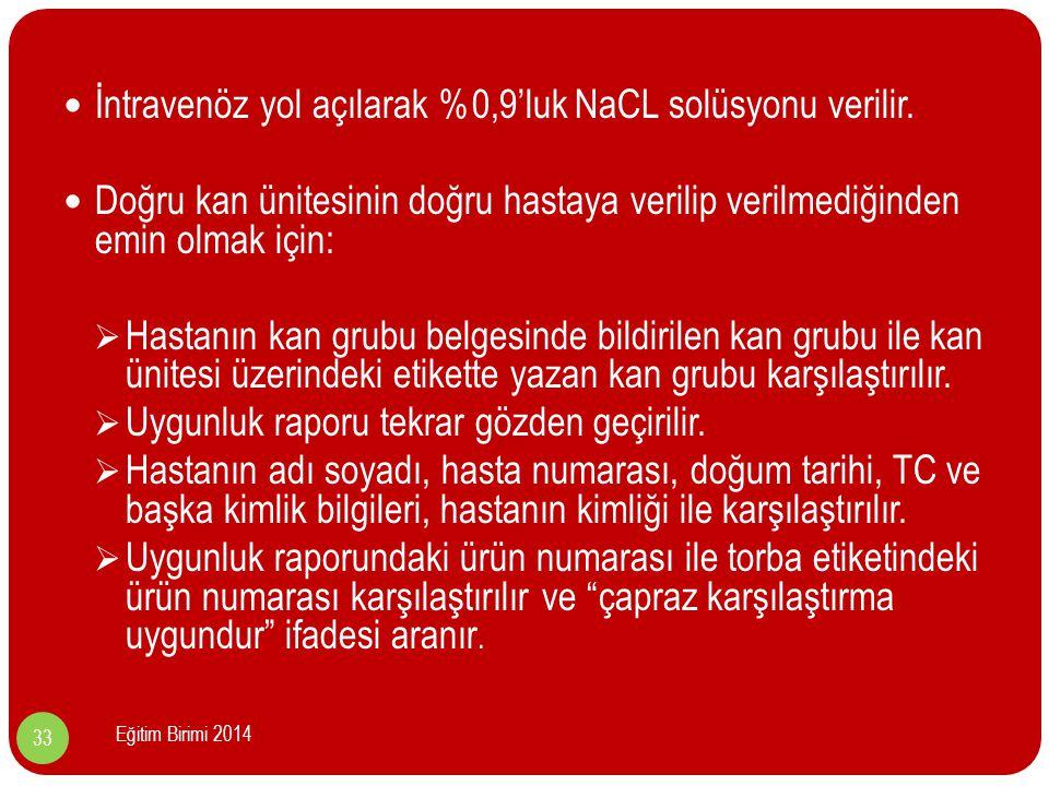 İntravenöz yol açılarak %0,9'luk NaCL solüsyonu verilir.