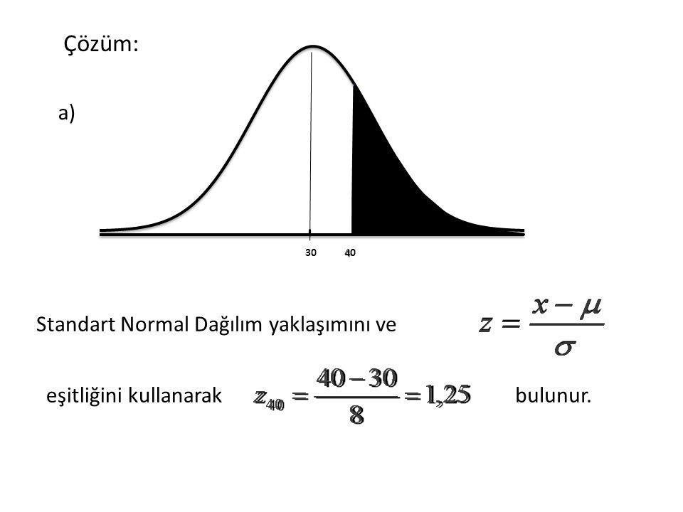 Çözüm: a) Standart Normal Dağılım yaklaşımını ve eşitliğini kullanarakbulunur. 30 440440