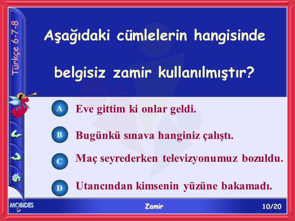10/20 Zamir A B C D Aşağıdaki cümlelerin hangisinde belgisiz zamir kullanılmıştır.