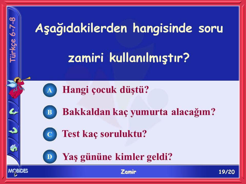 19/20 Zamir A B C D Aşağıdakilerden hangisinde soru zamiri kullanılmıştır.