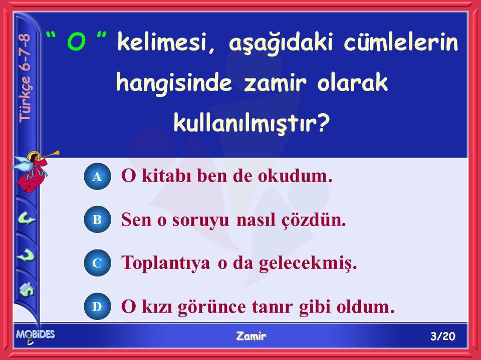 14/20 Zamir A B C D Aşağıdaki cümlelerin hangisinde ismin - e haline girerken kelime kökünde değişikliğe uğrayan zamir vardır.
