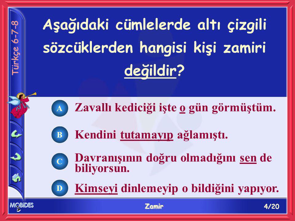 15/20 Zamir A B C D Aşağıdaki cümlelerin hangisinde basit zamir vardır.