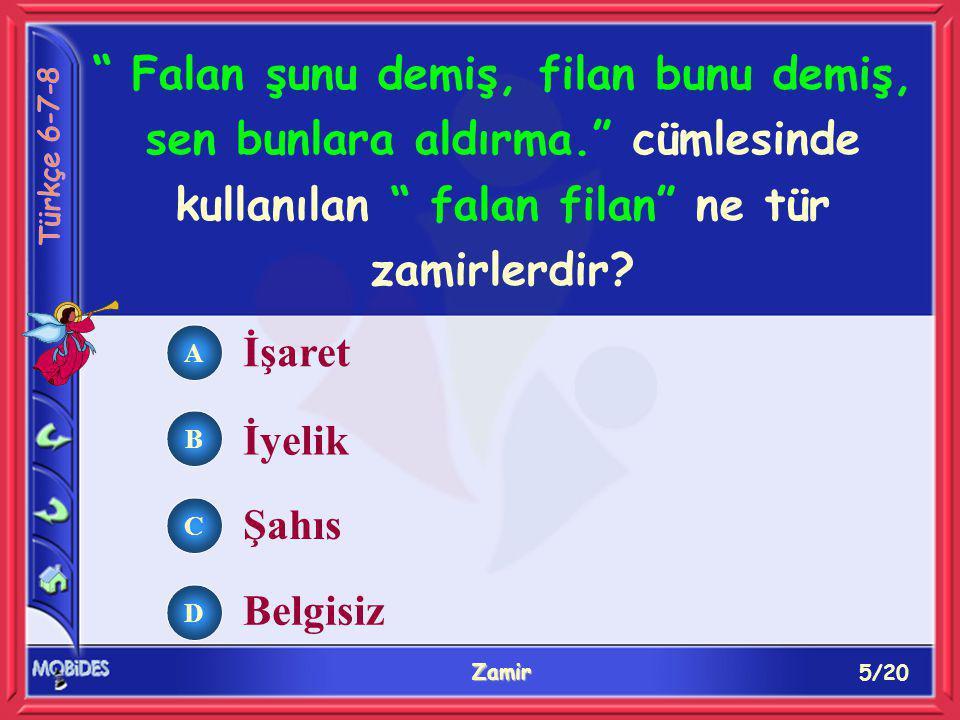6/20 Zamir A B C D Aşağıdaki cümlelerin hangisinde ilgi zamiri kullanılmıştır.