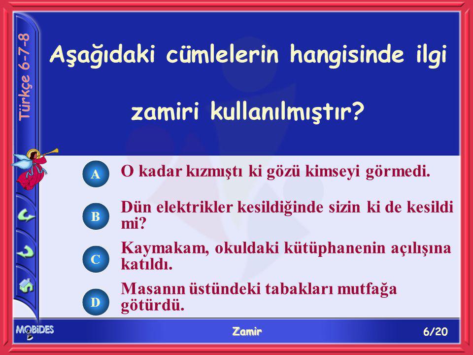 17/20 Zamir A B C D Birçoğu bana doğru, hızlı gelirken birkaçı onun yanına koştu, bazısı da oldukları yerde kaldı. cümlesinde kaç tane sözcük halinde zamir vardır.