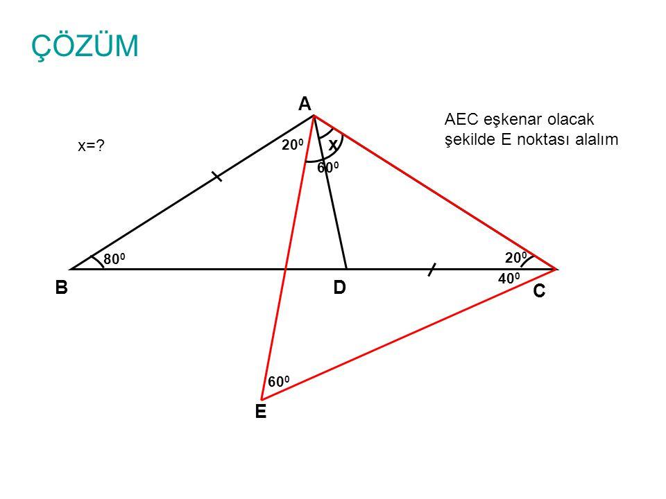 ÇÖZÜM x=? A B C D x 80 0 20 0 AEC eşkenar olacak şekilde E noktası alalım E 40 0 60 0 20 0