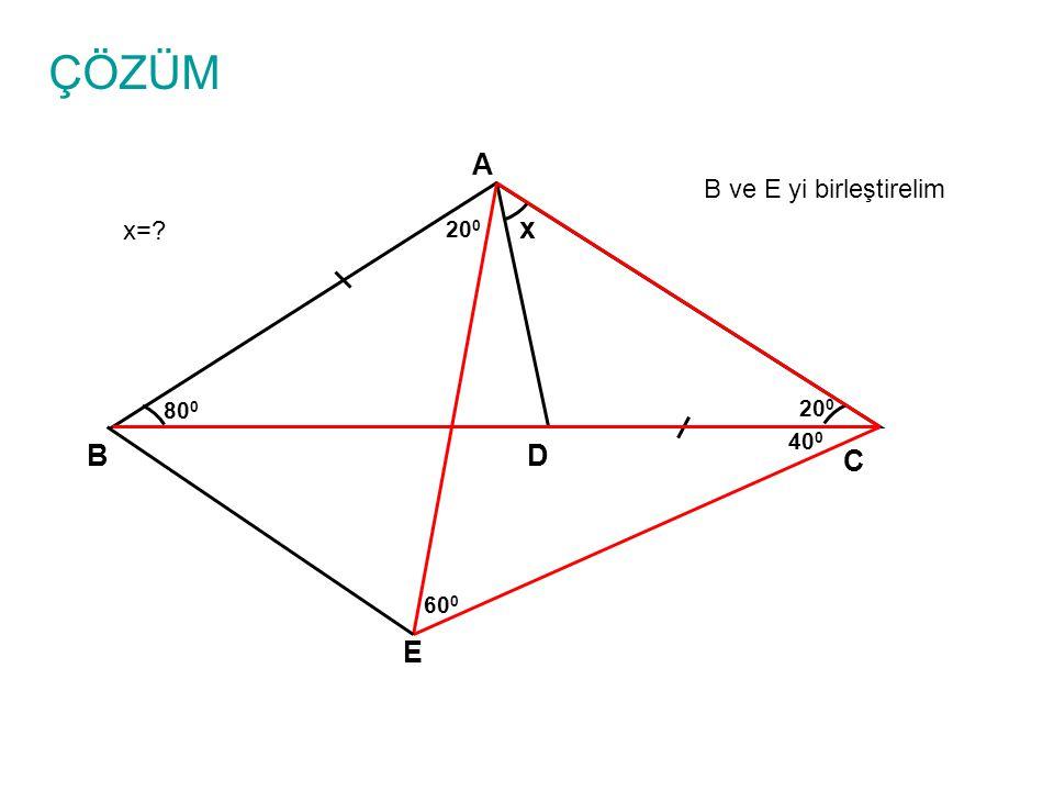 ÇÖZÜM x=? A B C D x 80 0 20 0 B ve E yi birleştirelim E 40 0 60 0 20 0