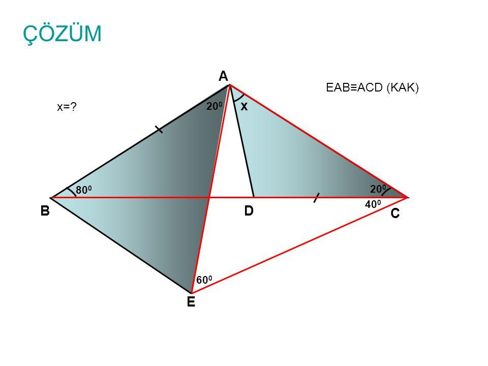 ÇÖZÜM x=? A B C D x 80 0 20 0 EAB≡ACD (KAK) E 40 0 60 0 20 0