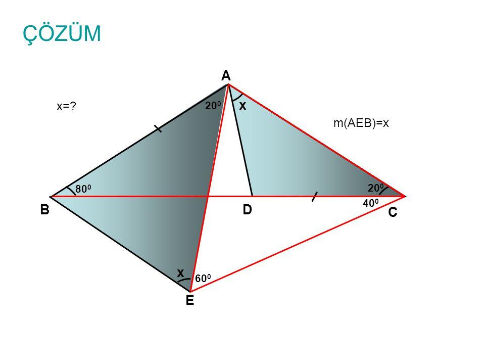 ÇÖZÜM x=? A B C D x 80 0 20 0 m(AEB)=x E 40 0 60 0 20 0 x