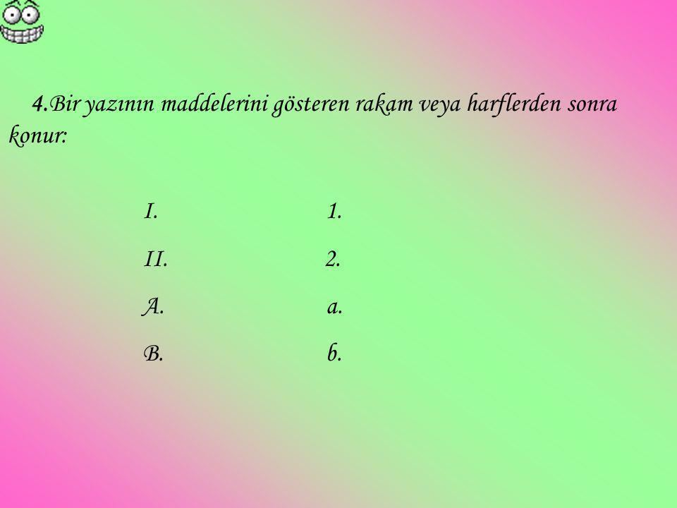 4.Bir yazının maddelerini gösteren rakam veya harflerden sonra konur: I. 1. II. 2. A. a. B. b.