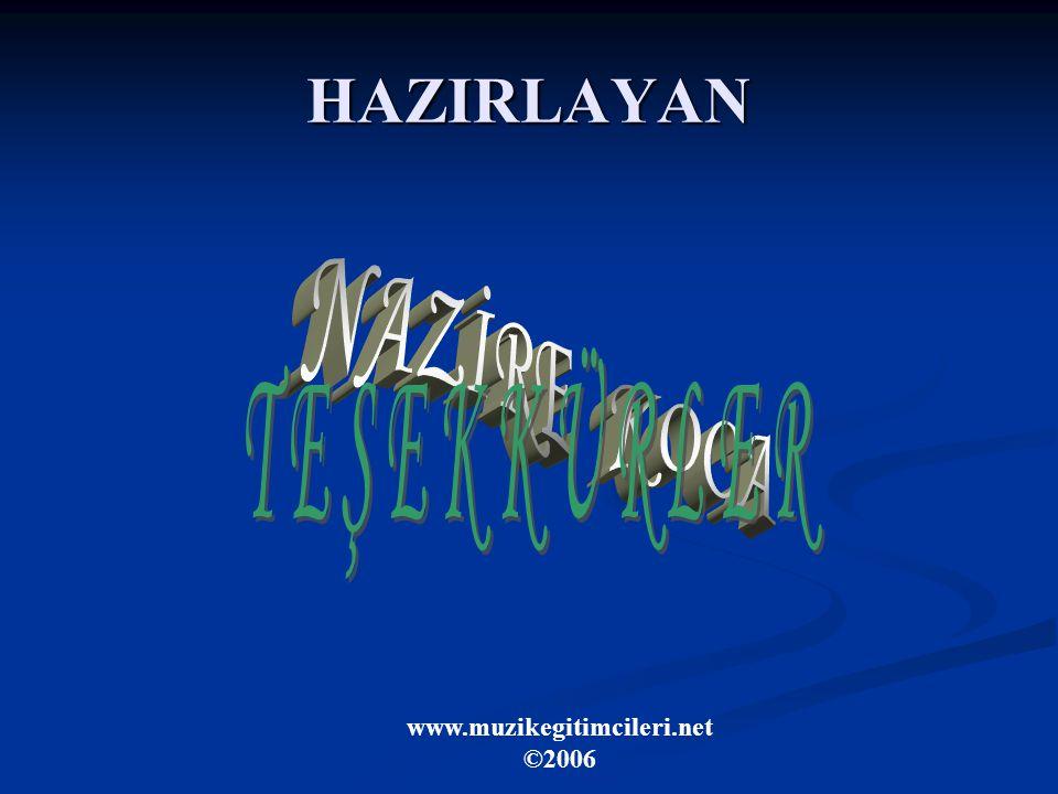 HAZIRLAYAN www.muzikegitimcileri.net ©2006