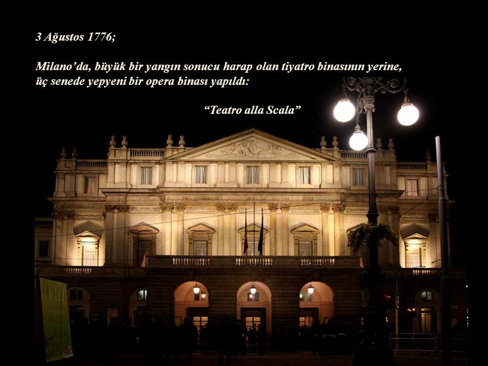 3 Ağustos 1776; Milano'da, büyük bir yangın sonucu harap olan tiyatro binasının yerine, üç senede yepyeni bir opera binası yapıldı: Teatro alla Scala