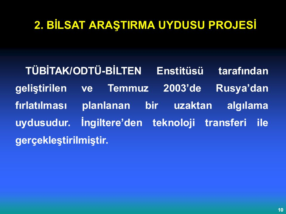 10 TÜBİTAK/ODTÜ-BİLTEN Enstitüsü tarafından geliştirilen ve Temmuz 2003'de Rusya'dan fırlatılması planlanan bir uzaktan algılama uydusudur.