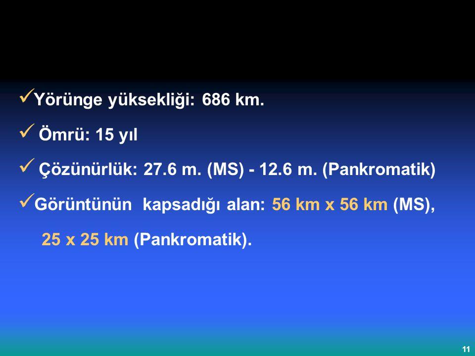 11 Yörünge yüksekliği: 686 km.Ömrü: 15 yıl Çözünürlük: 27.6 m.