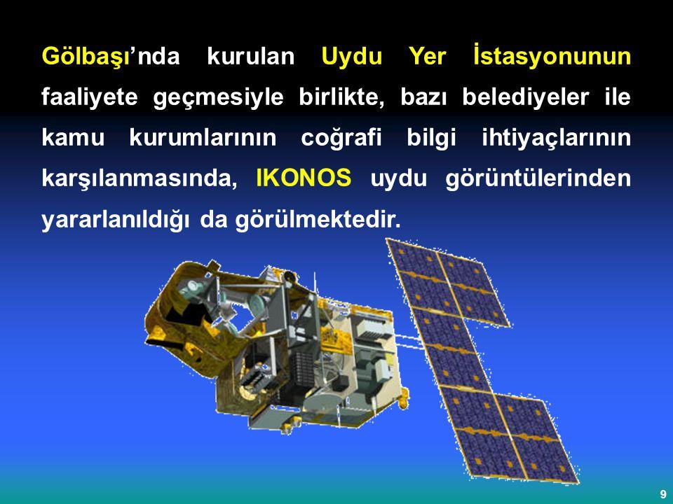 9 Gölbaşı'nda kurulan Uydu Yer İstasyonunun faaliyete geçmesiyle birlikte, bazı belediyeler ile kamu kurumlarının coğrafi bilgi ihtiyaçlarının karşılanmasında, IKONOS uydu görüntülerinden yararlanıldığı da görülmektedir.