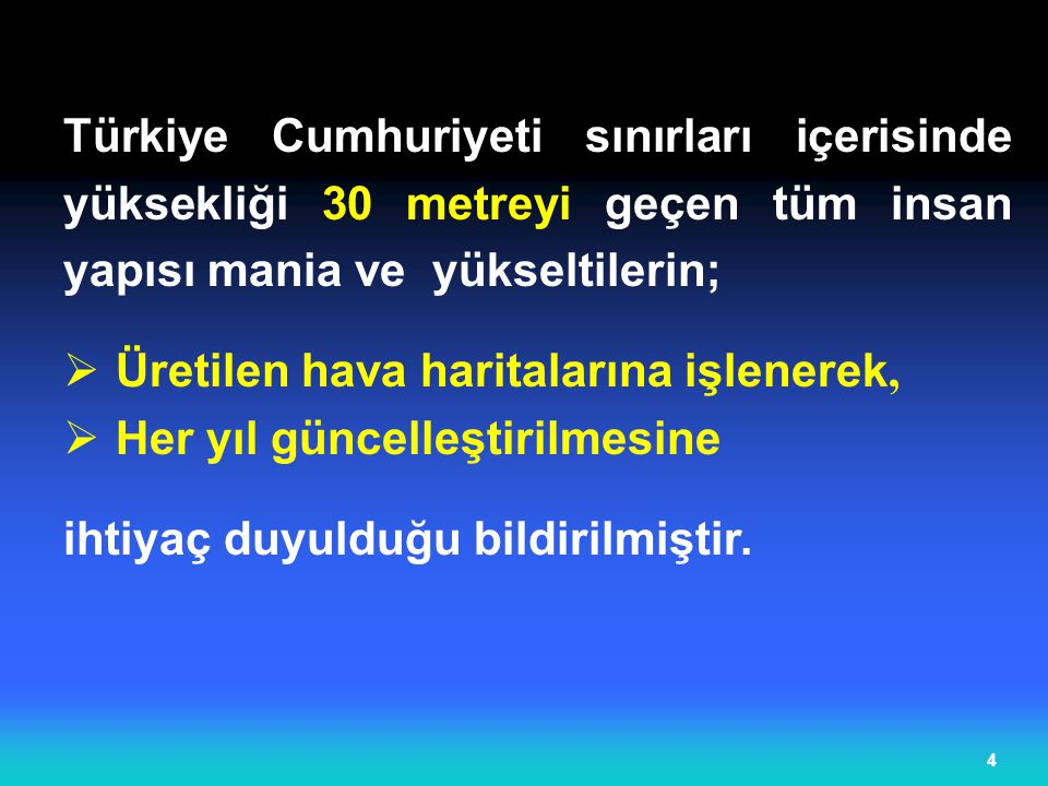 4 Türkiye Cumhuriyeti sınırları içerisinde yüksekliği 30 metreyi geçen tüm insan yapısı mania ve yükseltilerin;  Üretilen hava haritalarına işlenerek