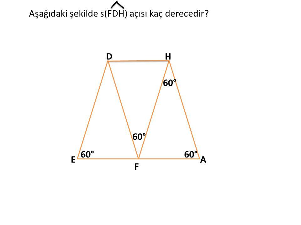 D E F H A 60° Aşağıdaki şekilde s(FDH) açısı kaç derecedir?