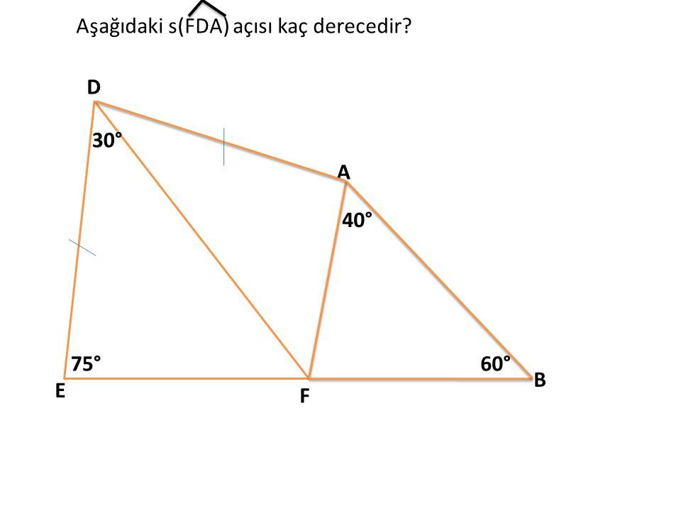 D E F A B Aşağıdaki s(FDA) açısı kaç derecedir? 75° 30° 60° 40°