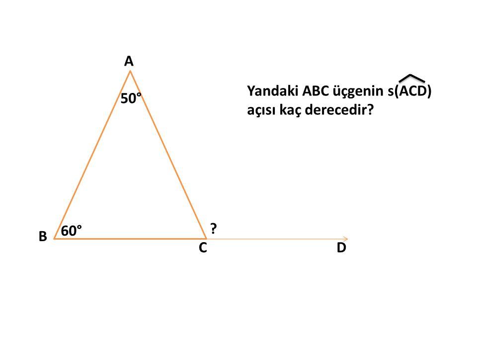 A B CD 50° 60° ? Yandaki ABC üçgenin s(ACD) açısı kaç derecedir?