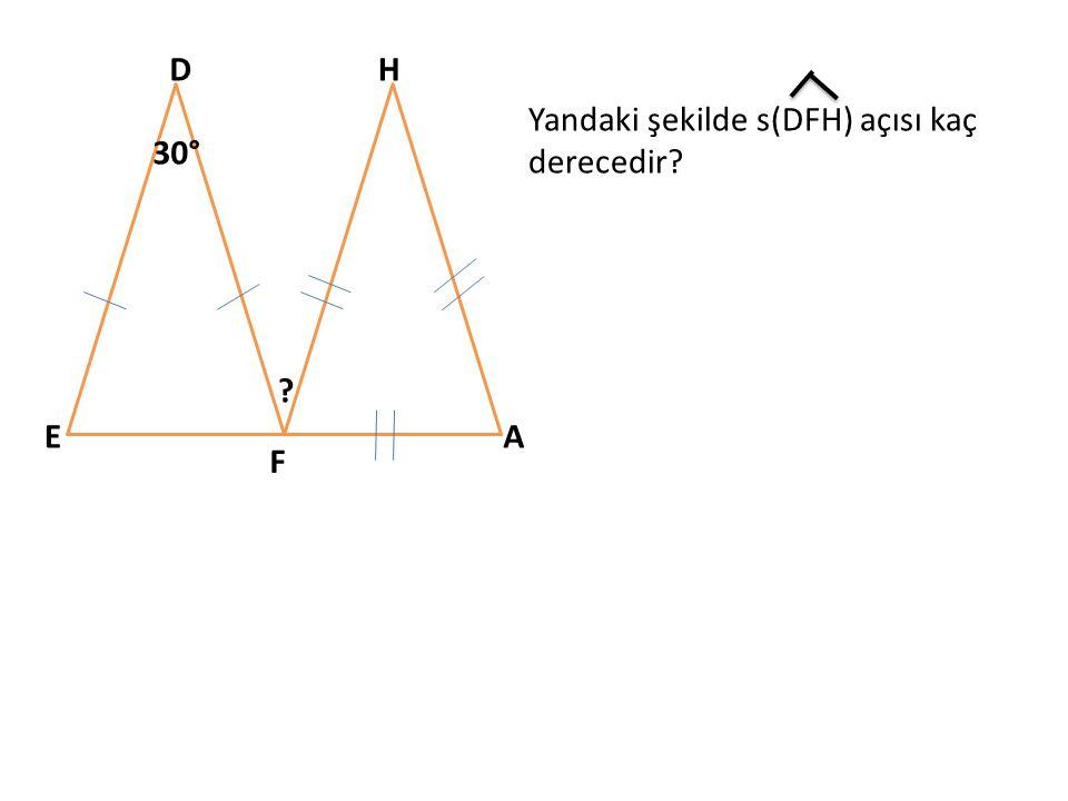 D E F H A 30° ? Yandaki şekilde s(DFH) açısı kaç derecedir?